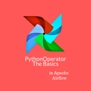 Apache Airflow | How to use the PythonOperator - Marc Lamberti