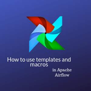templates_and_macros_in_apache_airflow